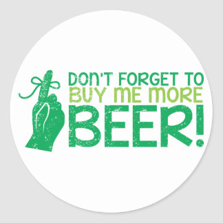 Don't FORGET to buy me BEER! from The Beer Shop Round Sticker