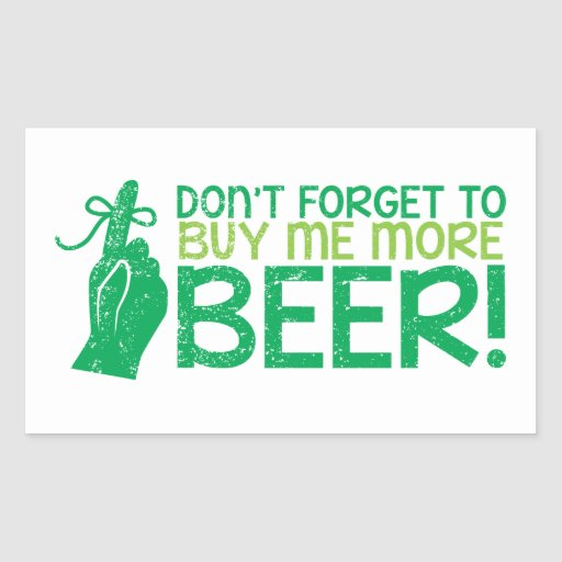 Don't FORGET to buy me BEER! from The Beer Shop Rectangle Stickers
