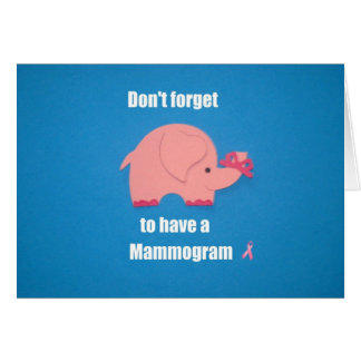 Don't forget to have a Mammogram. Greeting Card