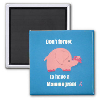 Don't forget to have a Mammogram. Square Magnet