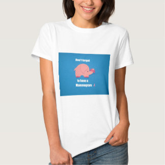 Don't forget to have a Mammogram. T-shirt