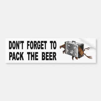 Don't Forget To Pack The Beer Bumper Sticker