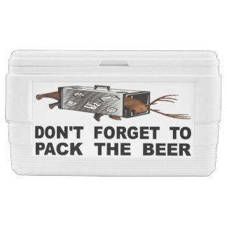 Don't Forget To Pack The Beer Ice Chest