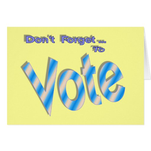 Don't Forget to Vote Greeting Cards