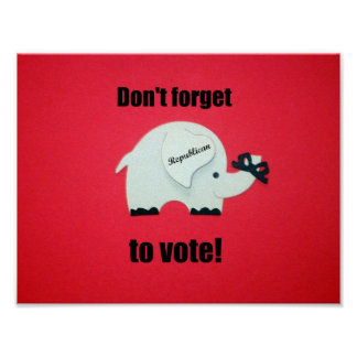 Don't forget to vote...Republican! Print