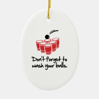 Don't Forget To Wash Your Balls Ceramic Ornament