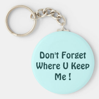 Don't Forget Where U Keep Me ! Key Ring
