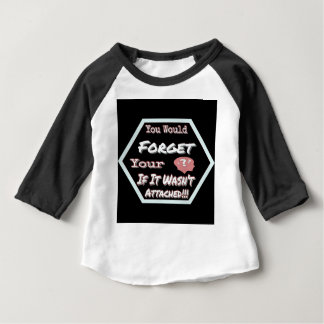 Dont Forget Your Head Baby T-Shirt