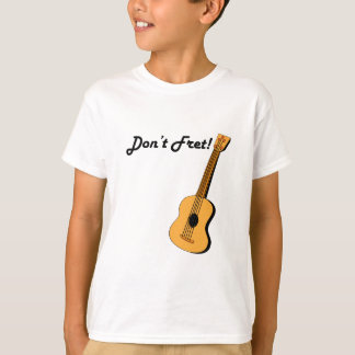 Dont Fret T-Shirt