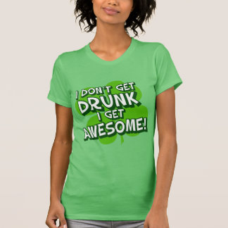 Don't Get Drunk Get Awesome! T-Shirt