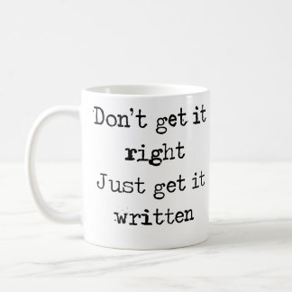 Don't get it right. Just get it written. Coffee Mug