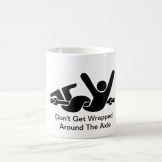 Don't Get Wrapped Around the Axle Coffee Mug