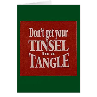 DON'T GET YOUR TINSEL IN A TANGLE THIS CHRISTMAS GREETING CARD