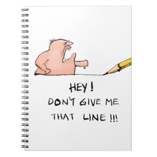 Dont Give Me That Line Funny Cartoon Spiral Notebooks