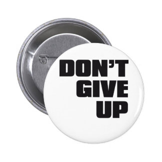 don't give up 6 cm round badge