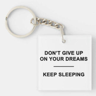 Don't Give Up on Your Dreams.  Keep Sleeping Key Ring