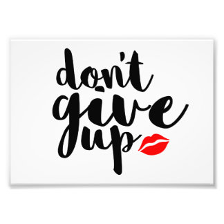 Don't Give Up Photo Print