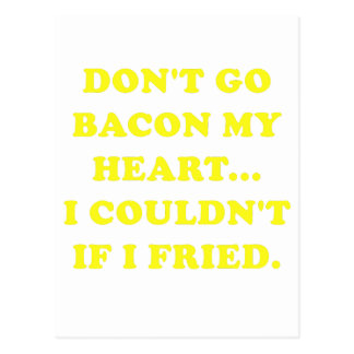 Dont Go Bacon My Heart I Couldnt If I Fried Postcard