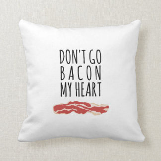 Don't Go Bacon My Heart I Couldn't If I Fried Throw Pillow