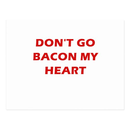 Dont Go Bacon My Heart Post Cards