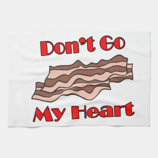 Don't Go Bacon My Heart Towels