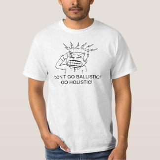 DON'T GO BALLISTIC! GO HOLISTIC! T-Shirt