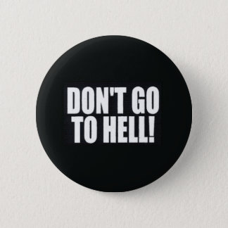 Don't Go to Hell! 6 Cm Round Badge