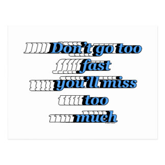 Don't go too fast, you'll miss too much postcard