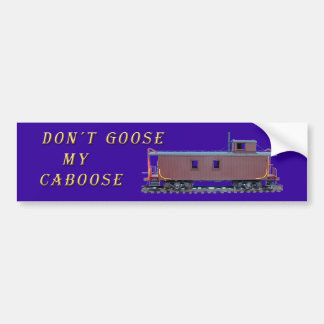 Don't Goose my Caboose Bumper Sticker