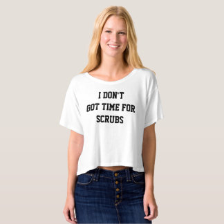 Don't Got Time For Scrubs Women's Crop Top T-Shirt