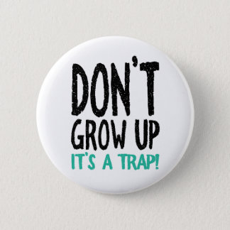 Don't Grow Up It's a Trap! 6 Cm Round Badge