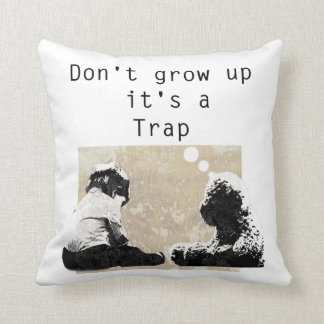 Don't grow up  it's a Trap Cushion