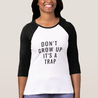 don't grow up it's a trap funny quote t-shirt