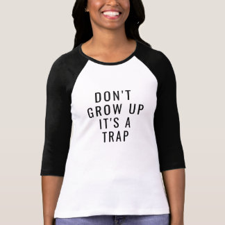 don't grow up it's a trap funny t-shirt design