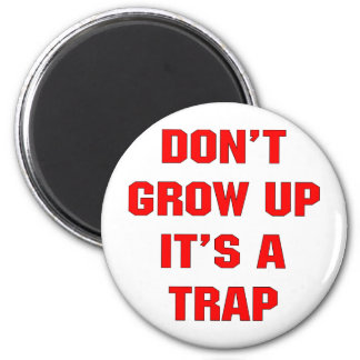 Don't Grow Up It's A Trap Magnets