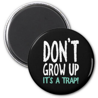 Don't Grow Up It's a Trap! Magnet
