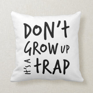 Don't Grow Up It's A Trap Pillow