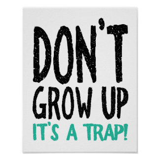 Don't Grow Up It's a Trap! Poster