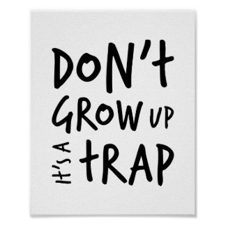 Don't Grow Up It's A Trap Poster Print