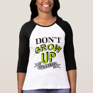 Don't Grow Up, It's A Trap T-shirts