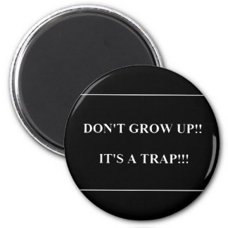 Don't Grow Up its Trap funny truisms sayings Fridge Magnet