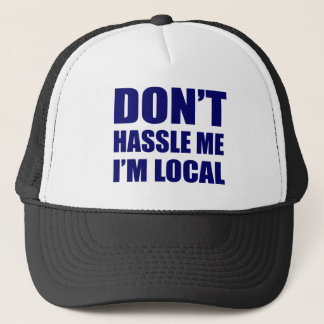 Don't Hassle Me I'm Local Trucker Hat