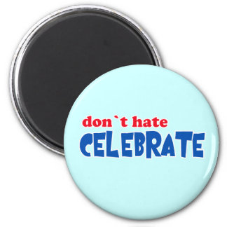 Don't Hate -- Celebrate!  Tshirts, Mugs, Buttons 6 Cm Round Magnet