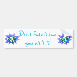 """""""Don't hate it cuz you ain't it!"""" Bumper Sticker"""