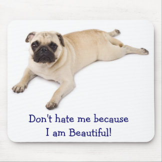 Don't Hate Me Because I am Beautiful  Mousepad