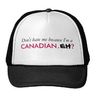 Don't hate me because I'm a CANADIAN, EH, ? hat