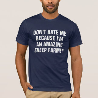 Don't hate me because I'm an amazing Sheep Farmer T-Shirt