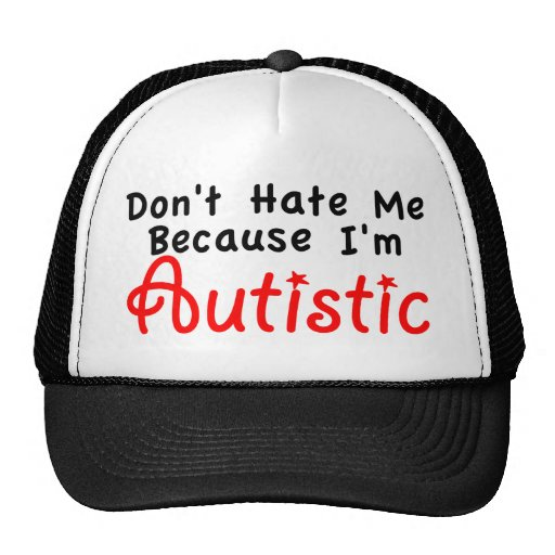 Don't Hate me Because I'm Autistic Hats