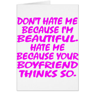 Don't Hate Me Because I'm Beautiful Card