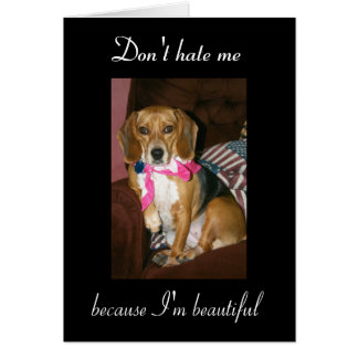 Don't hate me, because I'm beautiful Card